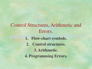 Control Structures, Arithmetic and Errors.