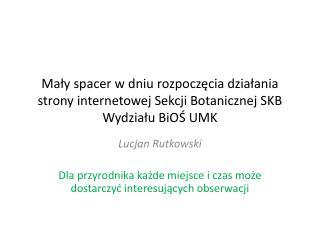 Lucjan Rutkowski Dla przyrodnika każde miejsce i czas może dostarczyć interesujących obserwacji