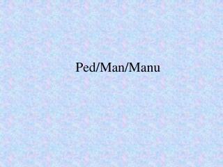 Ped/Man/Manu