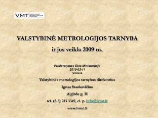 VAL S TYBIN Ė  METROLOGIJOS TARNYBA ir jos veikla 2009 m. Prisistatymas Ūkio Ministerijoje