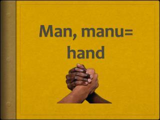Man, manu= hand