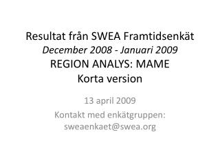 Resultat från SWEA Framtidsenkät December 2008 - Januari 2009 REGION ANALYS: MAME Korta version