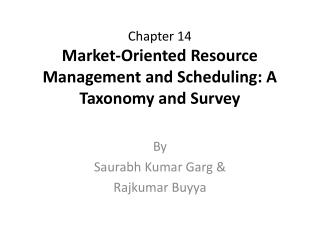 Chapter 14 Market-Oriented Resource Management and Scheduling: A Taxonomy and Survey