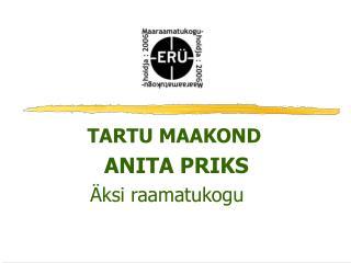 TARTU MAAKOND           ANITA PRIKS         �ksi raamatukogu