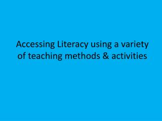 Accessing Literacy using a variety of teaching methods  activities