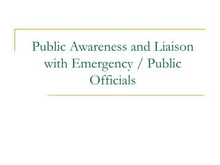 Public Awareness and Liaison with Emergency / Public Officials