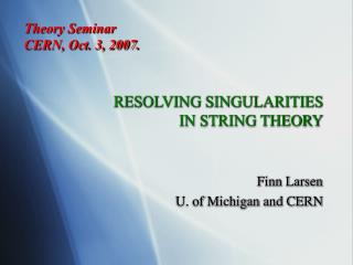 RESOLVING SINGULARITIES  IN STRING THEORY