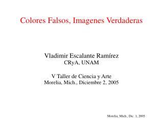 Colores Falsos, Imagenes Verdaderas