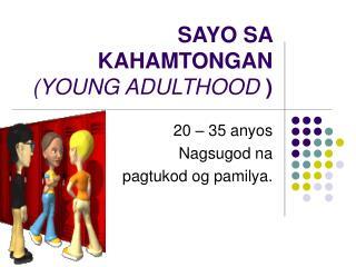 SAYO SA KAHAMTONGAN  (YOUNG ADULTHOOD  )