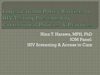 Logistical and Policy Barriers to HIV Testing Presented by Correctional Policies  Practices