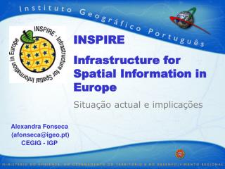 INSPIRE Infrastructure for Spatial Information in Europe Situação actual e implicações