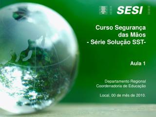 Curso Segurança  das Mãos - Série Solução SST- Aula 1 Departamento Regional