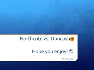 Northcote  vs.  Doncaster Hope you enjoy!  