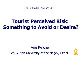 Tourist Perceived Risk:  Something to Avoid or Desire?