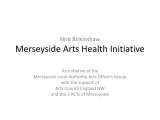 Nick  Birkinshaw Merseyside Arts Health Initiative