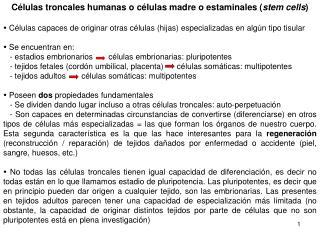 Células troncales humanas o células madre o estaminales ( stem cells )