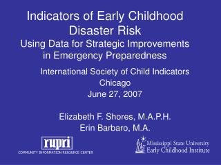 International Society of Child Indicators Chicago June 27, 2007 Elizabeth F. Shores, M.A.P.H.