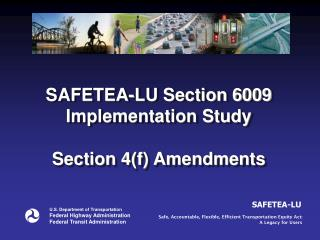 SAFETEA-LU Section 6009 Implementation Study  Section 4f Amendments