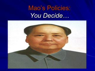 Mao's Policies: You Decide…