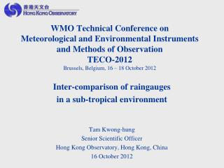 Inter-comparison of raingauges  in a sub-tropical environment Tam Kwong-hung