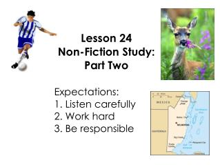 Lesson 24 Non-Fiction Study: Part Two Expectations: 1. Listen carefully
