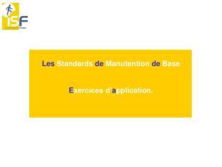 Les  Standards  de  Manutention  de  Base E xercices d' a pplication.