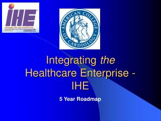 Integrating  the Healthcare Enterprise -   IHE