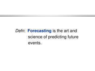 Defn :   Forecasting  is the art and             science of predicting future            events.