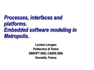 Processes, interfaces and platforms. Embedded software modeling in Metropolis.