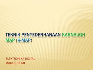 Teknik Penyederhanaan Karnaugh  Map  ( K-Map )