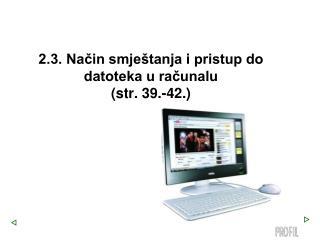 2.3. Način smještanja i pristup do datoteka u računalu (str. 39.-42.)