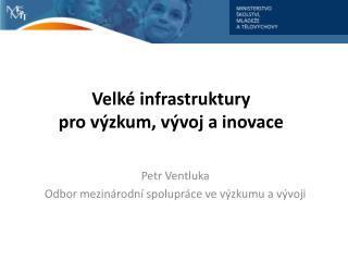 Velké infrastruktury  pro výzkum, vývoj a inovace