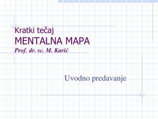 Kratki te?aj MENT A LNA MAPA Prof.  dr. sc. M. Kari?