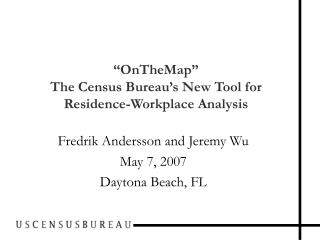 �OnTheMap�  The Census Bureau�s New Tool for Residence-Workplace Analysis