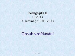 Pedagogika II LS 2013  7. seminář, 15. 05. 2013 Obsah vzdělávání