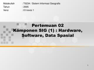 Pertemuan 02 Komponen SIG (1) : Hardware, Software, Data Spasial