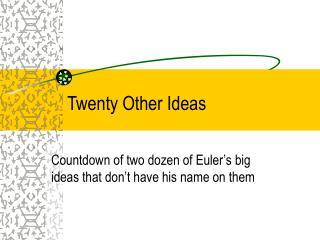 Twenty Other Ideas
