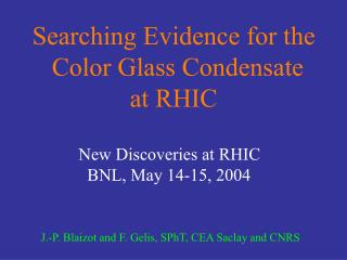 Searching Evidence for the    Color Glass Condensate                 at RHIC