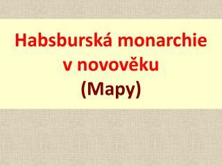 Habsburská monarchie  v novověku (Mapy)