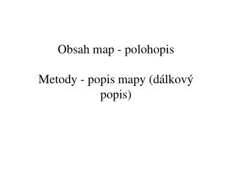 Obsah map - polohopis  Metody - popis mapy (d�lkov� popis)