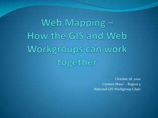 Web Mapping �  How the GIS and Web Workgroups can work together