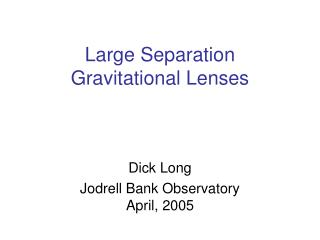 Large Separation Gravitational Lenses