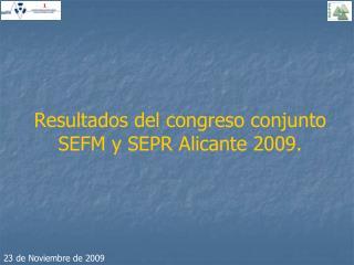 Resultados del congreso conjunto SEFM y SEPR Alicante 2009.