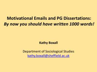 Motivational Emails and PG Dissertations:  By now you should have written 1000 words!