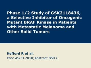 Kefford R et al. Proc ASCO  2010;Abstract 8503.