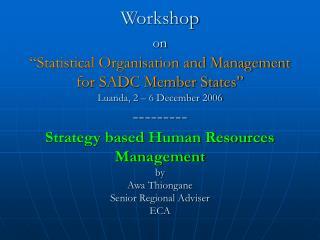 Workshop  on   Statistical Organisation and Management  for SADC Member States  Luanda, 2   6 December 2006 --------- St