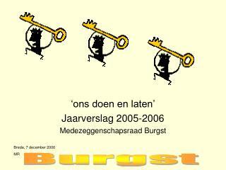 'ons doen en laten' Jaarverslag 2005-2006 Medezeggenschapsraad Burgst