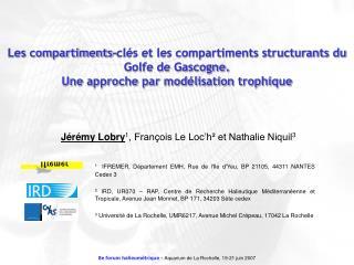 Jérémy  Lobry 1 , François Le Loc'h² et Nathalie Niquil 3