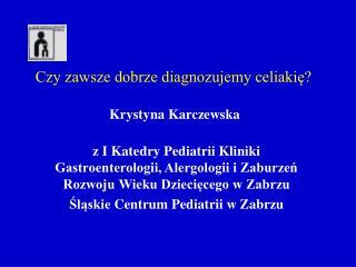 Czy zawsze dobrze diagnozujemy celiakię?