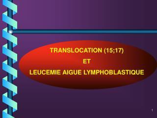 TRANSLOCATION (15;17)  ET LEUCEMIE AIGUE LYMPHOBLASTIQUE